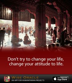 #WiseOracle - Don't try to change your life, change your attitude to life. - #wise #wisesociety #iphone #app #iphoneapp #buddhism #tibet
