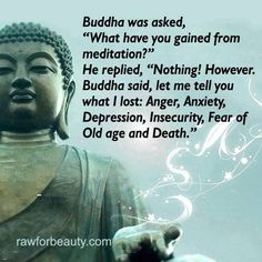 Meditation ~ What I lost: Anger, Anxiety, Depression, Insecurity, Fear of Old Age & Death. # buddha#quote