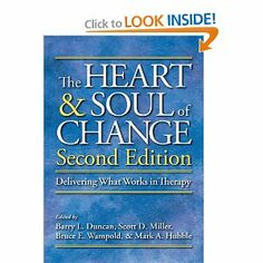 The Heart and Soul of Change: Delivering What Works in Therapy: Barry L. Duncan, Scott D. Miller, Bruce E. Wampold, Mark A. Hubble: 9781433807091: Amazon.com: Books