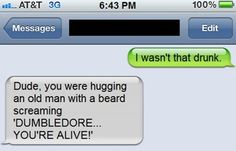 These harry potter drunk phone funnies are great...ppl from our generation have the best since of humor lol