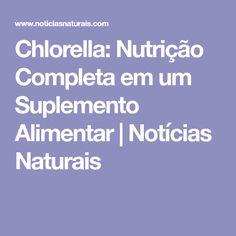 Chlorella: Nutrição Completa em um Suplemento Alimentar | Notícias Naturais