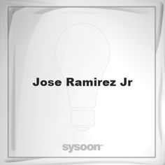 Jose Ramirez Jr: Page about Jose Ramirez Jr #member #website #sysoon #about
