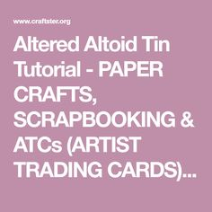 Altered Altoid Tin Tutorial - PAPER CRAFTS, SCRAPBOOKING & ATCs (ARTIST TRADING CARDS) - I promised a couple of months ago to post a tutorial for altering Altoid tins, and I've finally gotten around to writing it. Altering tins is rea
