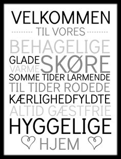 Velkommen i vores hjem Homemade Posters, Word Pictures, Quote Prints, True Words, Hygge, Live Life, Best Quotes, Persona, Inspiration