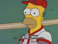 Homer: (thinking) I wish I was home with a big bag of potato chips.