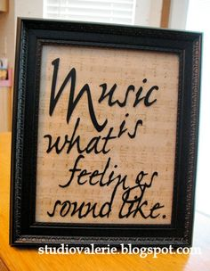 This is so sweet, I love the sheet music behind the words, I could totally make something like this to put on my piano!