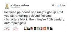 """""""lol these ppl 'don't see race' right up until you start making beloved fictional characters black, then they're century anthropologists"""" ~ (aka, shrill your darlings) Black Like Me, Racial Equality, Pop Culture Art, Political Science, Challenge Me, Im Trying, Social Issues, 18th Century, Growing Up"""