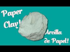 Como Hacer Pasta de Modelar/Arcilla con Papel Higiénico ♥ DIY Strong Air dry Clay from Toliet Paper - YouTube