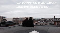 Charlie Puth - We Don't Talk Anymore (ft. Selena Gomez) -- how this sums up my situation atm!!