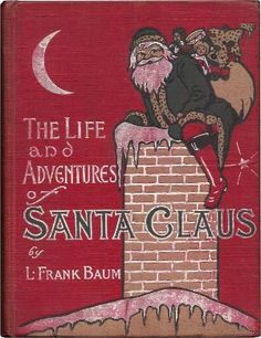 """""""The Life and Adventures of Santa Claus"""" is a 1902 children's book, written by L. Frank Baum and illustrated by Mary Cowles Clark."""