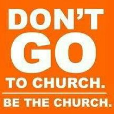 Where do you go to church? Outside in the world is fine! Be the church to His people, the hurting, lost, lonely, hungry & homeless - His people! Jesus did church before it was popular outside. Surely you can too!