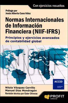 Normas internacionales de información financiera (NIIF-IFRS): principios y ejercicios avanzados de contabilidad global / Nitzia Vázquez Carrillo, Manuel Díaz Mondragón. Profit, 2013. Matèries: International financial reporting standards; Normes comptables. #bibeco
