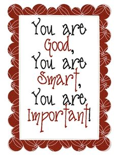You are good, you are smart, you are important Quotes For Students, Quotes For Kids, Great Quotes, Me Quotes, Inspirational Quotes, Class Quotes, Super Quotes, Uplifting Quotes, Teaching Quotes