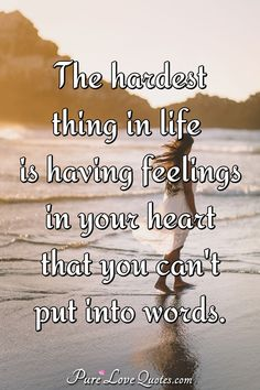The hardest thing in life is having feelings in your heart that you can't put into words. Quotes Deep Feelings, Hurt Quotes, Wisdom Quotes, Words Quotes, Life Quotes, Feeling Emotional Quotes, Emotion Quotes, Feeling Quotes, Happiness Quotes