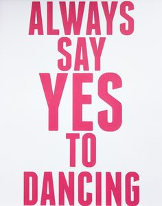 Always say yes to dancing!