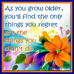 Julia's Creations: As you grow older Why Worry, Just Stop, Remembrance Day, My Poetry, Feeling Sad, Don't Give Up, Positive Thoughts, Friendship Quotes, Believe In You