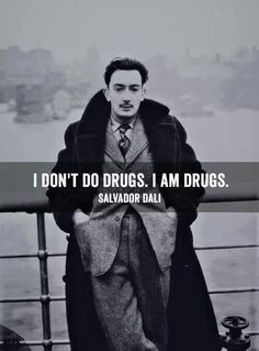 I'm a pill and or a trip and or a mind altering piece of work. And Dali is a personal fav. so Dali I concur. Great Quotes, Me Quotes, Inspirational Quotes, Funky Quotes, Motivational, Artist Quotes, Badass Quotes, Ikon, Wise Words