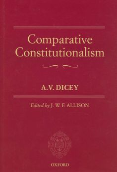 Comparative constitutionalism / A.V. Dicey. -  Oxford : Oxford University Press, 2013