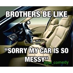 :-) Some have spotless cars yet still apologize.  Love our brothers & sisters LOL!