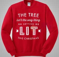 The Tree Isn't The Only Thing Getting Lit Christmas Sweater available Size Size S-XXL is the original design that we have created in our studio. Cute Christmas Outfits, Christmas Fashion, Christmas Shirts, Christmas Fun, Funny Christmas Sweaters, Christmas Clothing, Christmas Shopping, Ugly Xmas Sweater, Holiday Sweater
