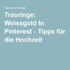 Trauringe: Weissgold In Pinterest - Tipps für die Hochzeit
