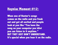 Hayniac Moment # 12 this is so me!!!!  Only I scream really really loud and sing along