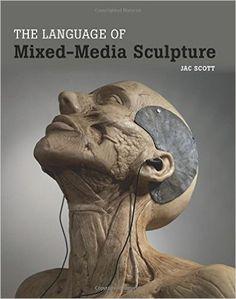 The Language of Mixed-Media Sculpture: Jac Scott: 9781847977212: Amazon.com: Books