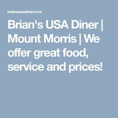 Brian's USA Diner   Mount Morris   We offer great food, service and prices!