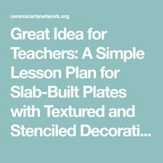 Great Idea for Teachers: A Simple Lesson Plan for Slab-Built Plates with Textured and Stenciled Decoration - Ceramic Arts Network