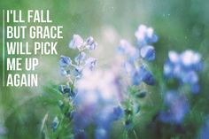 I will fall but grace will pick me up again<3