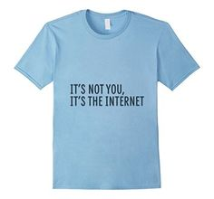 Funny T-Shirt It's Not You, It's The Internet Lovecraft, http://www.amazon.com/dp/B072JYVZ6S/ref=cm_sw_r_pi_dp_BA.nzbEZCG6KF