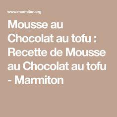 Mousse au Chocolat au tofu : Recette de Mousse au Chocolat au tofu - Marmiton