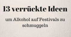 13 verrückte Ideen, um Alkohol auf Festivals zu schmuggeln