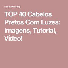 TOP 40 Cabelos Pretos Com Luzes: Imagens, Tutorial, Vídeo!