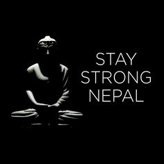 Stay Strong Nepal.