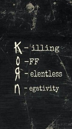 Korn. Positive vibes only. Please and thank you.