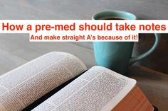 A must read for all Pre-meds! Here's the right way to take notes and make the grades you want.