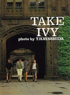 TAKE IVY: Shosuke Ishizu, Toshiyuki Kurosu, Hajime Hasegawa, Teruyoshi Hayashida.(石津 祥介、くろすとしゆき、長谷川 元、林田 昭慶) 婦人画報社「メンズクラブ」の別冊写真集「TAKE IVY」は65年発行で絶版となっていた。 後にその存在を知った海外のファッションファンやデザイナー達がオークションに殺到、最高20万まで値が上がった。 2010年にアメリカで英語版が再版されるや デザイナーのアイデアソースとして瞬時に4万部売れたそうである。 日本国内復刻版も出ている。