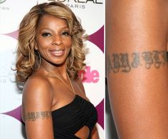 Pin for Later: Stars et Tatouages, une Grande Histoire D'amour Mary J. Blige s'est fait tatouer son propre nom sur le bras droit.