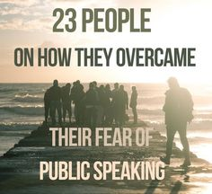 23 Ways To Kick The Shit Out Of Your Public Speaking Anxiety 23 people and how they overcame their fear of public speaking~ deep, long breaths in ~