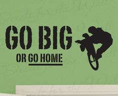Go Big or Go Home Boy Mountain Bike BMX Biking Sports Themed Girl Kid Room Playroom Quote Decal Wall Lettering Sticker Vinyl Decor Art S21