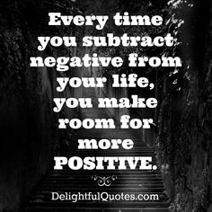 Every #time you #subtract #negative from your #life, you make #room for more #positive.