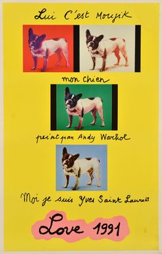 "Love by Yves Saint Laurent, 1991 ""That's Moujik, my dog painted by Andy Warhol. Me, I'm YSL"""