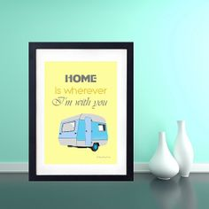 Home Is Wherever Im With you Art Poster Print Retro Caravan Camping Van Travelling Road Trip nomad Retro Design Wall Decor Modern 8 x 10 A4
