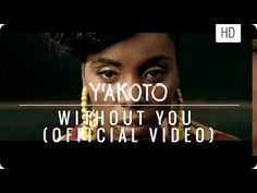 "Y'akoto ""Without You"" (official music video) - YouTube"