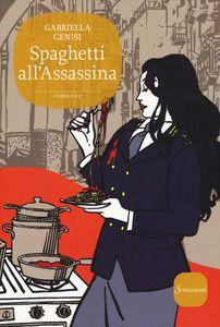 Spaghetti all'assassina - Gabriella Genisi - Libro - Sonzogno - Romanzi | IBS