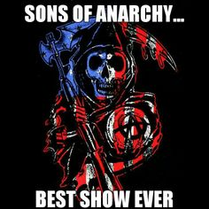 Sons of Anarchy... Best Show EVER!!