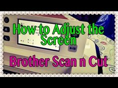 How to Adjust the Screen on Your Brother Scan n Cut (Tutorial) - YouTube