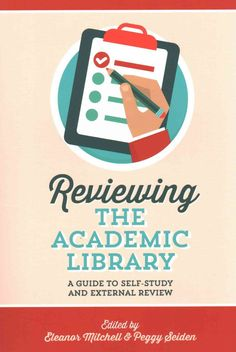 Reviewing the Academic Library: A Guide to Self-Study and External Review