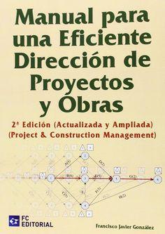 Manual para una eficiente dirección de proyectos y obras : (project & construction management) / Francisco Javier González Fernández